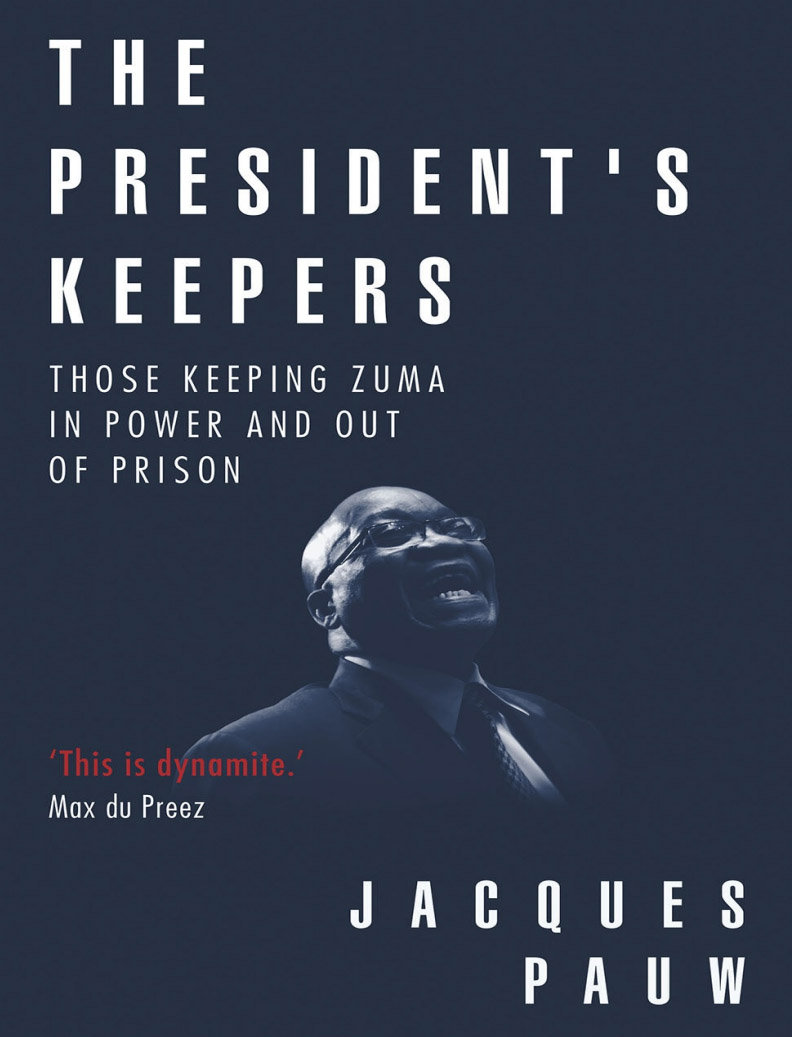 The President's Keepers: Those Keeping Zuma in Power and Out